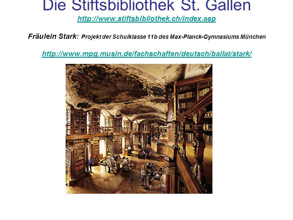 Die Stiftsbibliothek St. Gallen http://www.stiftsbibliothek.ch/index.asp Fräulein Stark: Projekt der Schulklasse 11b des Max-Planck-Gymnasiums München