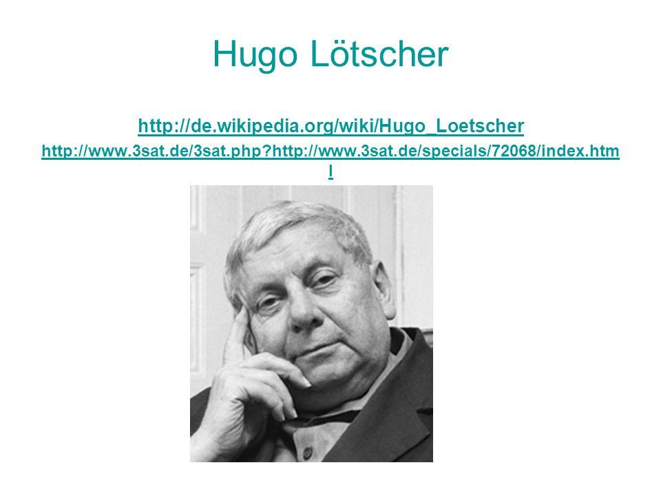 Hugo Lötscher http://de.wikipedia.org/wiki/Hugo_Loetscher http://www.3sat.de/3sat.php?http://www.3sat.de/specials/72068/index.htm l http://de.wikipedi