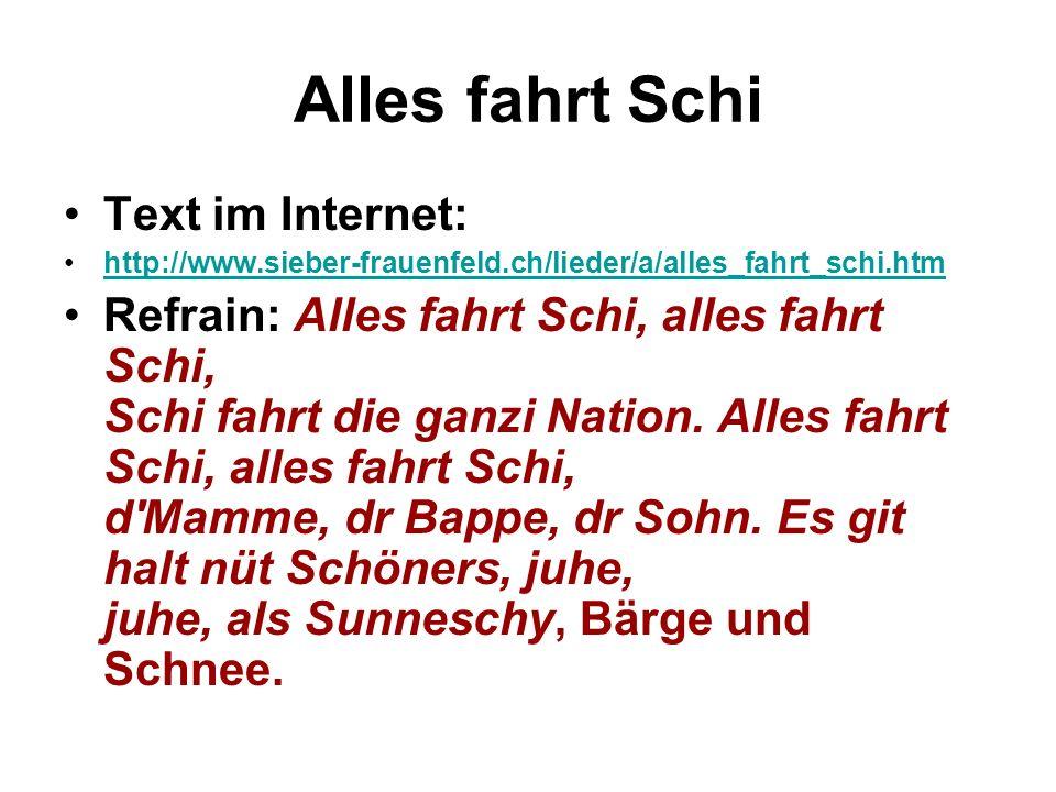 Alles fahrt Schi Text im Internet: http://www.sieber-frauenfeld.ch/lieder/a/alles_fahrt_schi.htm Refrain: Alles fahrt Schi, alles fahrt Schi, Schi fah