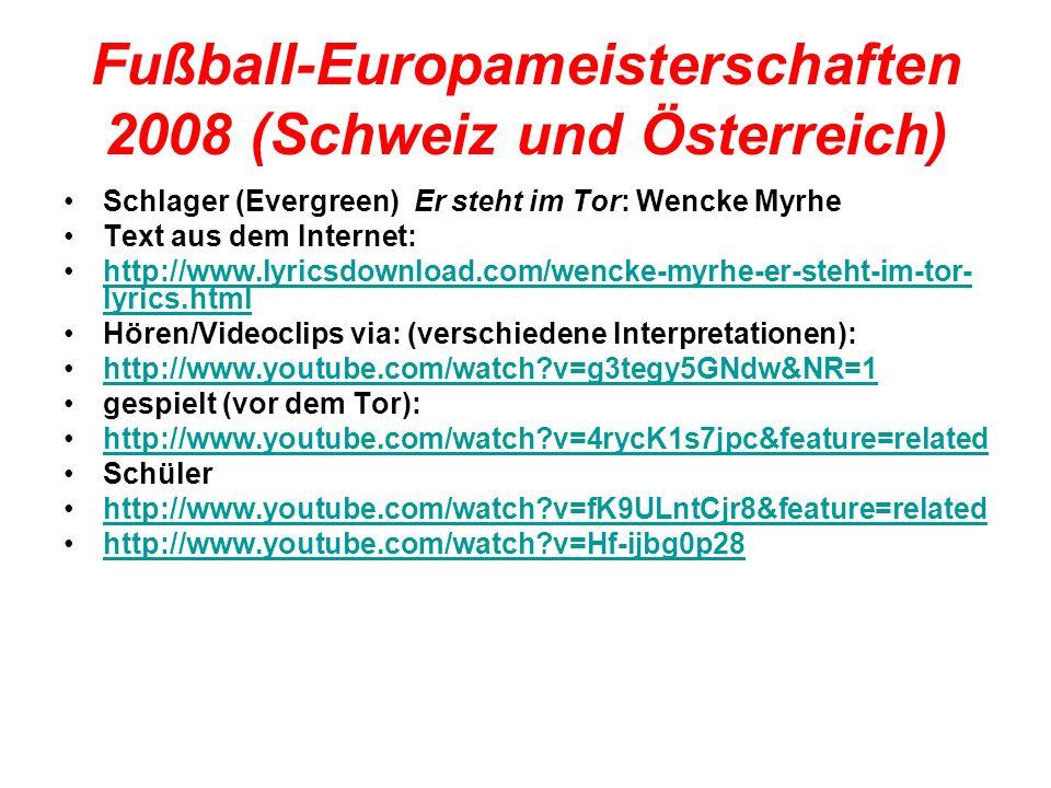 Fußball-Europameisterschaften 2008 (Schweiz und Österreich) Schlager (Evergreen) Er steht im Tor: Wencke Myrhe Text aus dem Internet: http://www.lyric