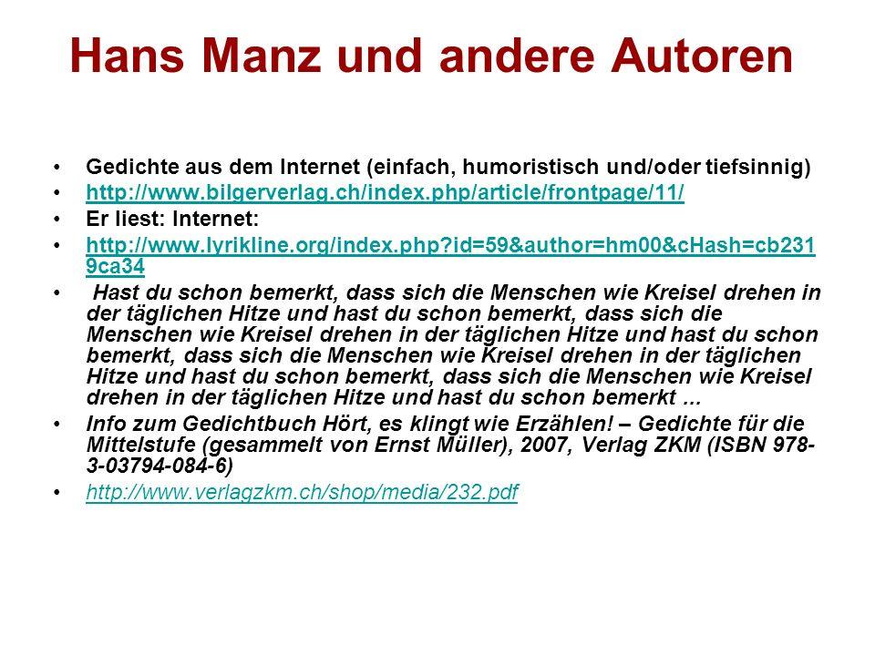 Hans Manz und andere Autoren Gedichte aus dem Internet (einfach, humoristisch und/oder tiefsinnig) http://www.bilgerverlag.ch/index.php/article/frontp