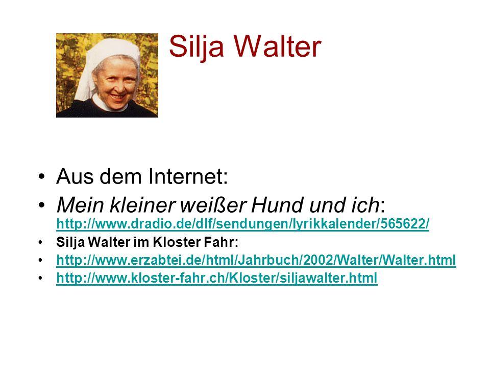 Silja Walter Aus dem Internet: Mein kleiner weißer Hund und ich: http://www.dradio.de/dlf/sendungen/lyrikkalender/565622/ http://www.dradio.de/dlf/sen
