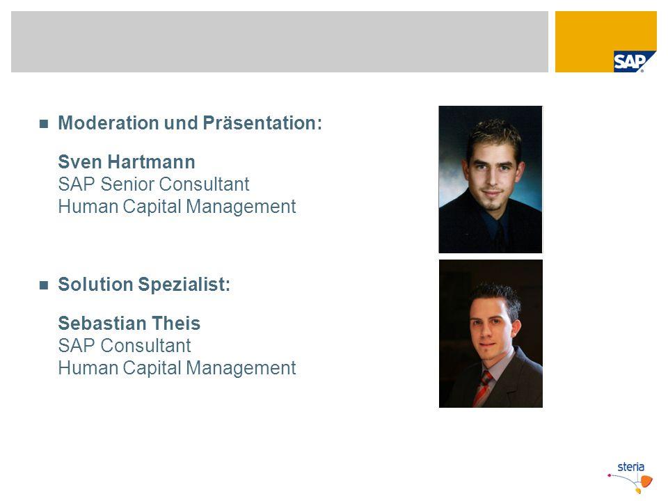 Moderation und Präsentation: Sven Hartmann SAP Senior Consultant Human Capital Management Solution Spezialist: Sebastian Theis SAP Consultant Human Ca