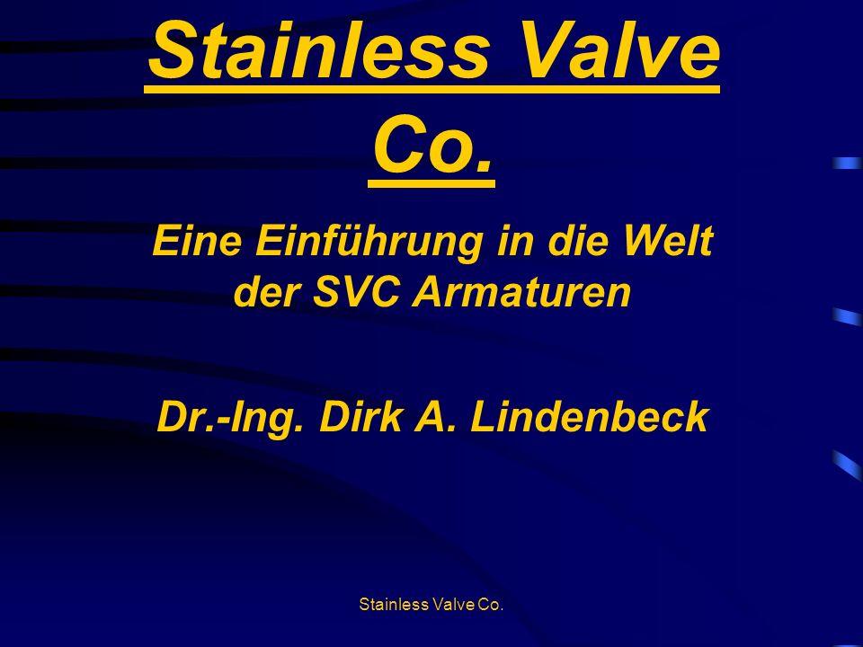 Stainless Valve Co. Eine Einführung in die Welt der SVC Armaturen Dr.-Ing. Dirk A. Lindenbeck