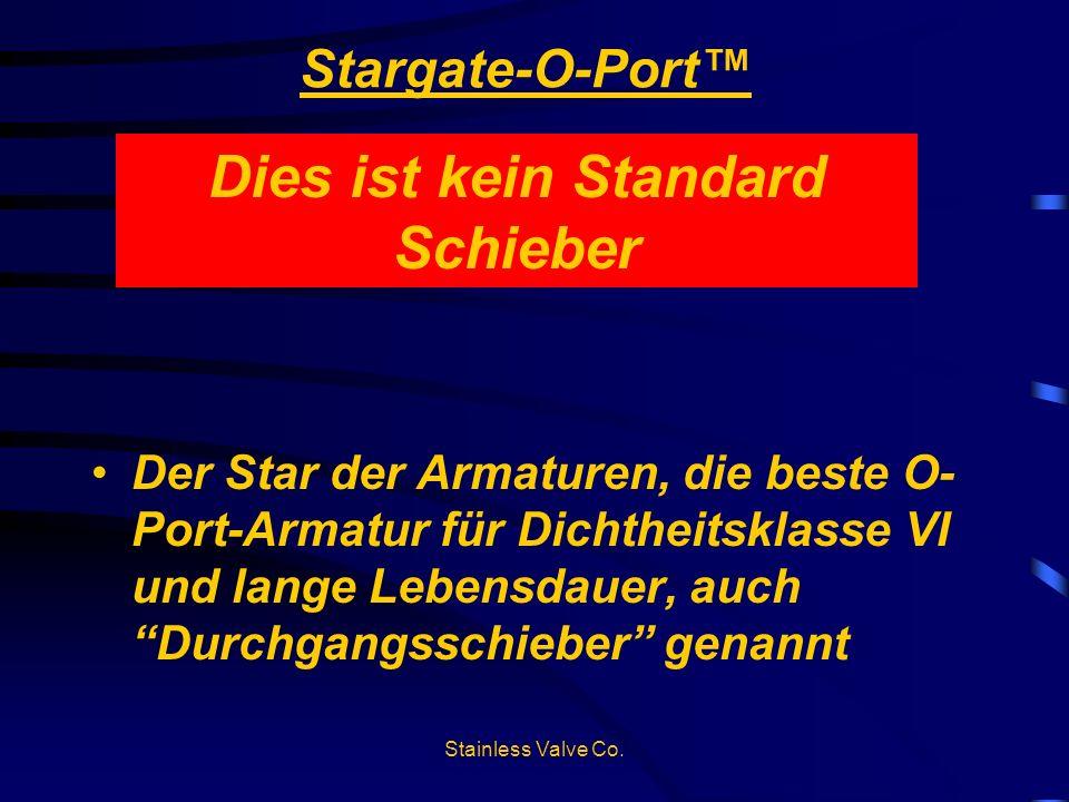 Stargate-O-Port Der Star der Armaturen, die beste O- Port-Armatur für Dichtheitsklasse VI und lange Lebensdauer, auch Durchgangsschieber genannt Dies
