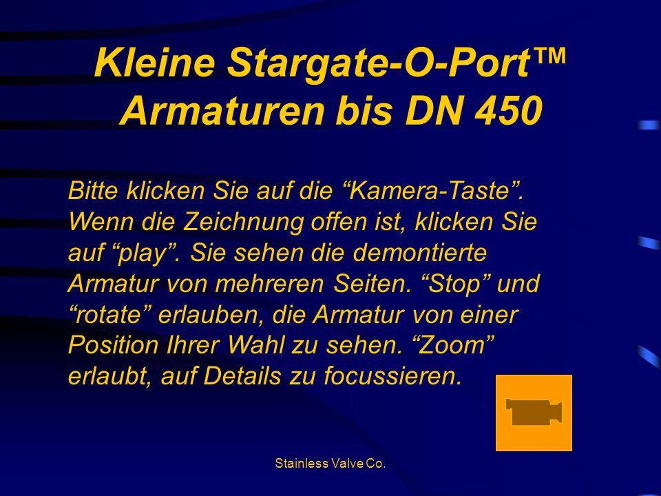 Kleine Stargate-O-Port Armaturen bis DN 450 Bitte klicken Sie auf die Kamera-Taste. Wenn die Zeichnung offen ist, klicken Sie auf play. Sie sehen die