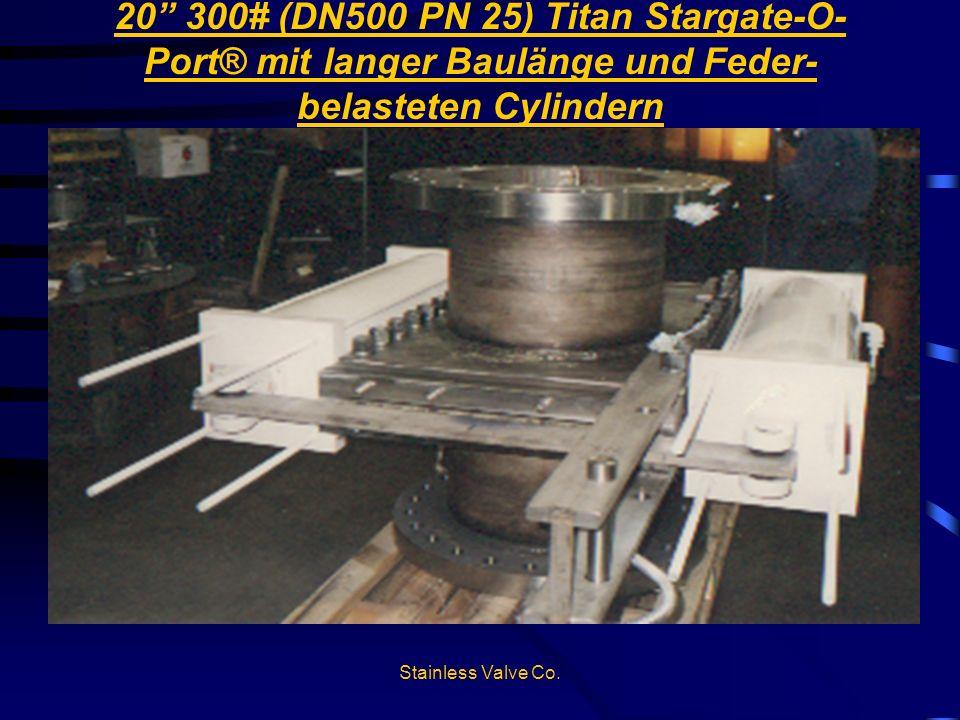 Stainless Valve Co. 20 300# (DN500 PN 25) Titan Stargate-O- Port® mit langer Baulänge und Feder- belasteten Cylindern