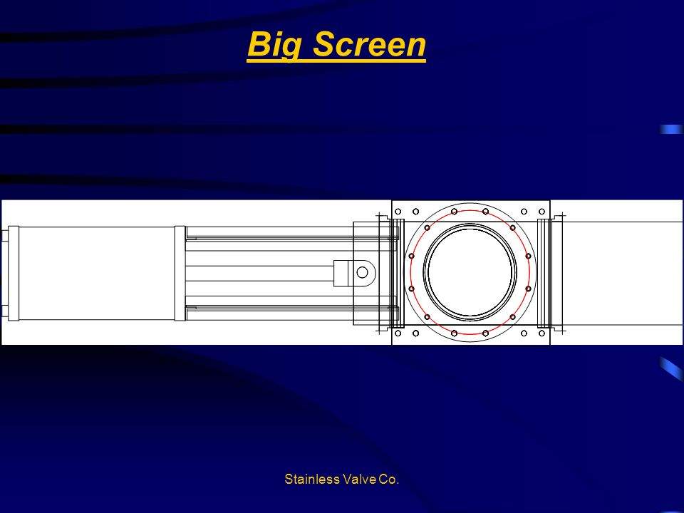 Stainless Valve Co. Big Screen