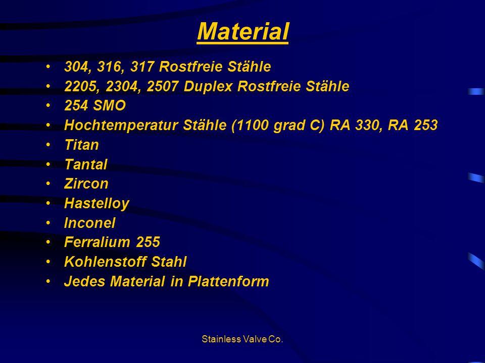 Stainless Valve Co. Material 304, 316, 317 Rostfreie Stähle 2205, 2304, 2507 Duplex Rostfreie Stähle 254 SMO Hochtemperatur Stähle (1100 grad C) RA 33