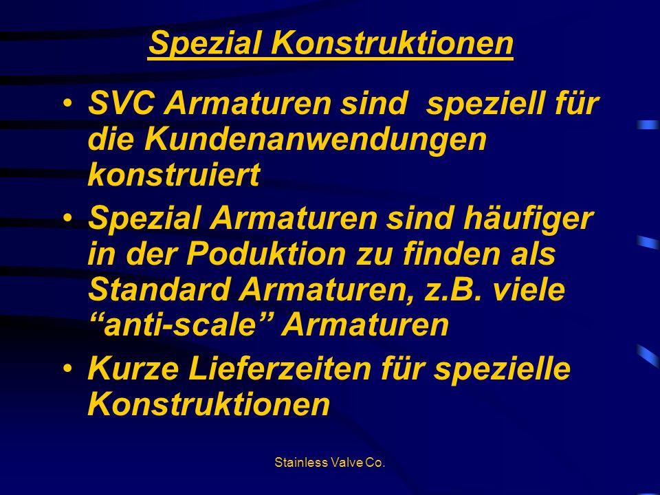 Stainless Valve Co. Spezial Konstruktionen SVC Armaturen sind speziell für die Kundenanwendungen konstruiert Spezial Armaturen sind häufiger in der Po