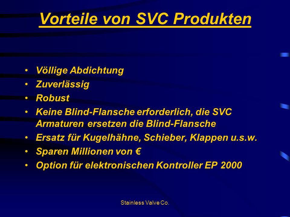 Stainless Valve Co. Vorteile von SVC Produkten Völlige Abdichtung Zuverlä ssig Robust Keine Blind-Flansche erforderlich, die SVC Armaturen ersetzen di