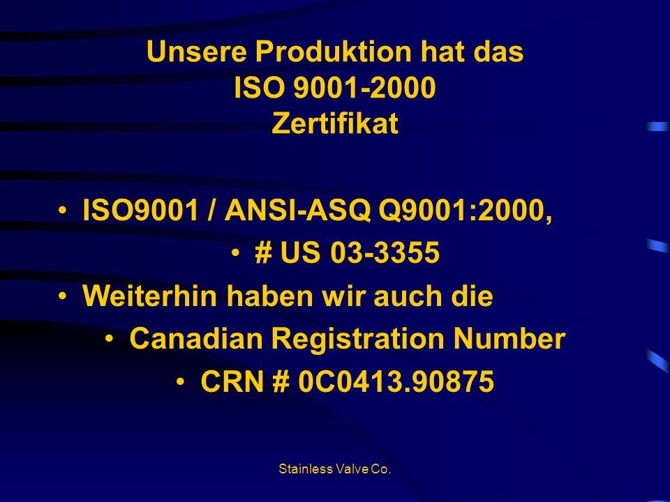 Unsere Produktion hat das ISO 9001-2000 Zertifikat ISO9001 / ANSI-ASQ Q9001:2000, # US 03-3355 Weiterhin haben wir auch die Canadian Registration Numb