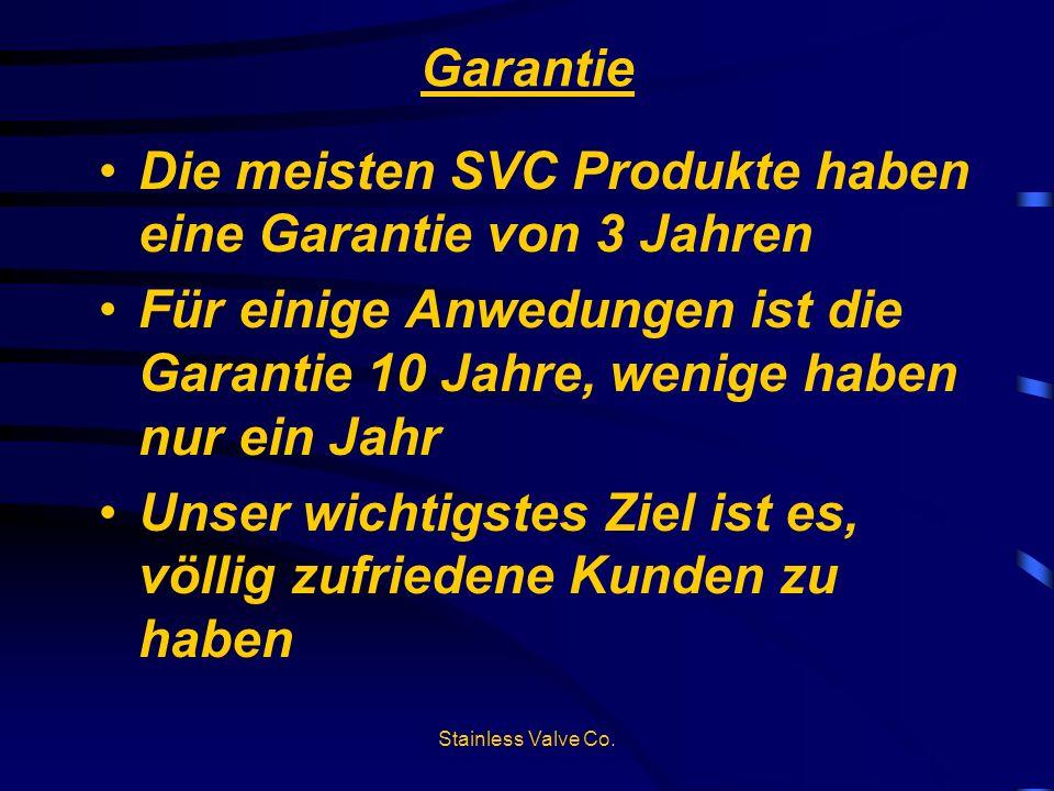 Stainless Valve Co. Garantie Die meisten SVC Produkte haben eine Garantie von 3 Jahren Für einige Anwedungen ist die Garantie 10 Jahre, wenige haben n