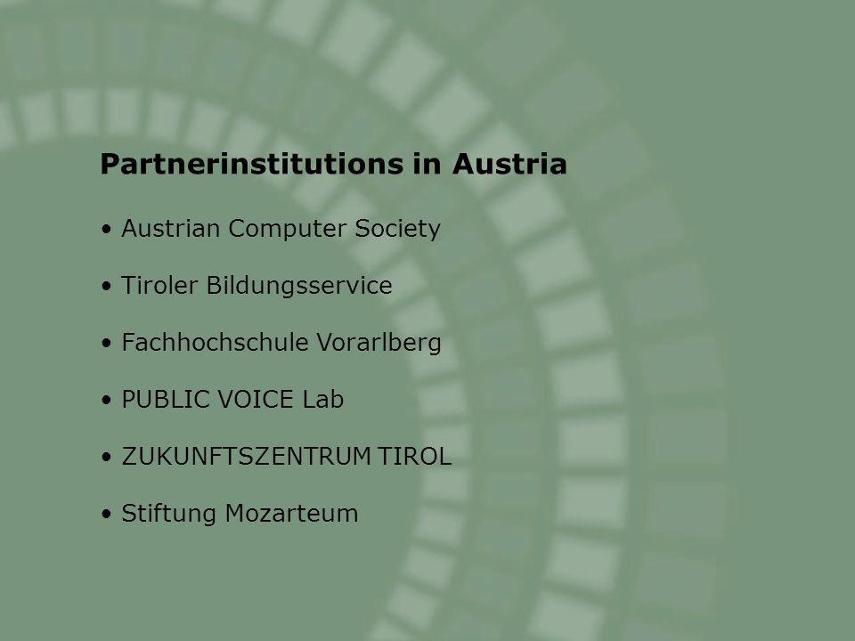 Partnerinstitutions in Austria Austrian Computer Society Tiroler Bildungsservice Fachhochschule Vorarlberg PUBLIC VOICE Lab ZUKUNFTSZENTRUM TIROL Stiftung Mozarteum