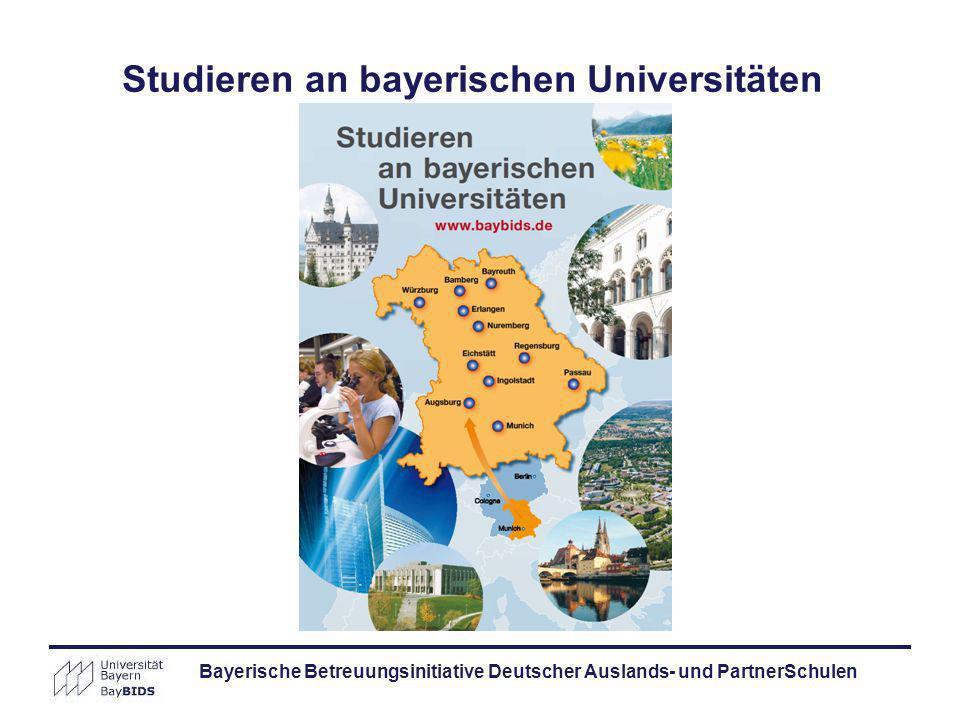 Bayerische Betreuungsinitiative Deutscher Auslands- und PartnerSchulen Studieren an bayerischen Universitäten