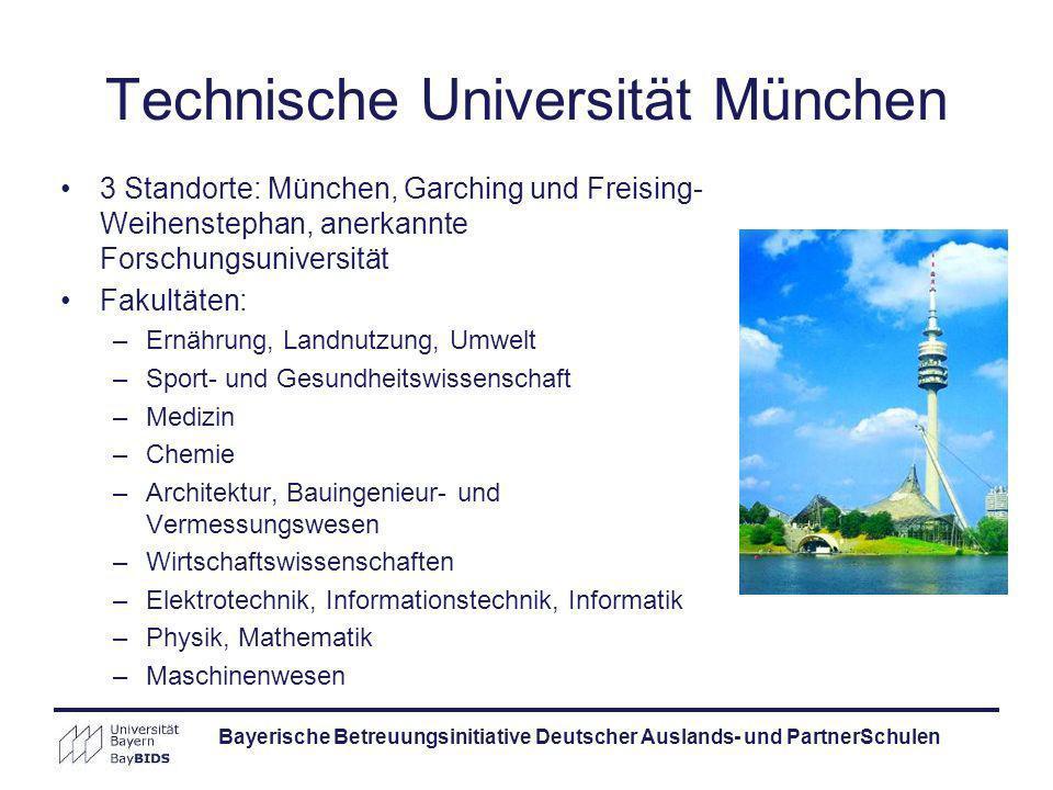 Bayerische Betreuungsinitiative Deutscher Auslands- und PartnerSchulen Technische Universität München 3 Standorte: München, Garching und Freising- Wei