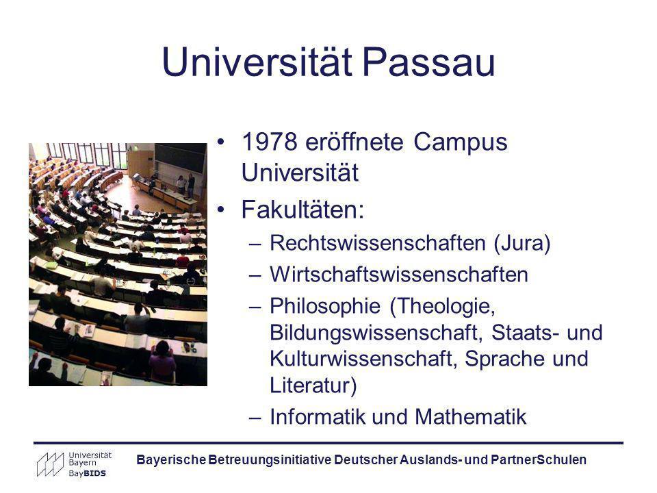 Bayerische Betreuungsinitiative Deutscher Auslands- und PartnerSchulen Universität Passau 1978 eröffnete Campus Universität Fakultäten: –Rechtswissens