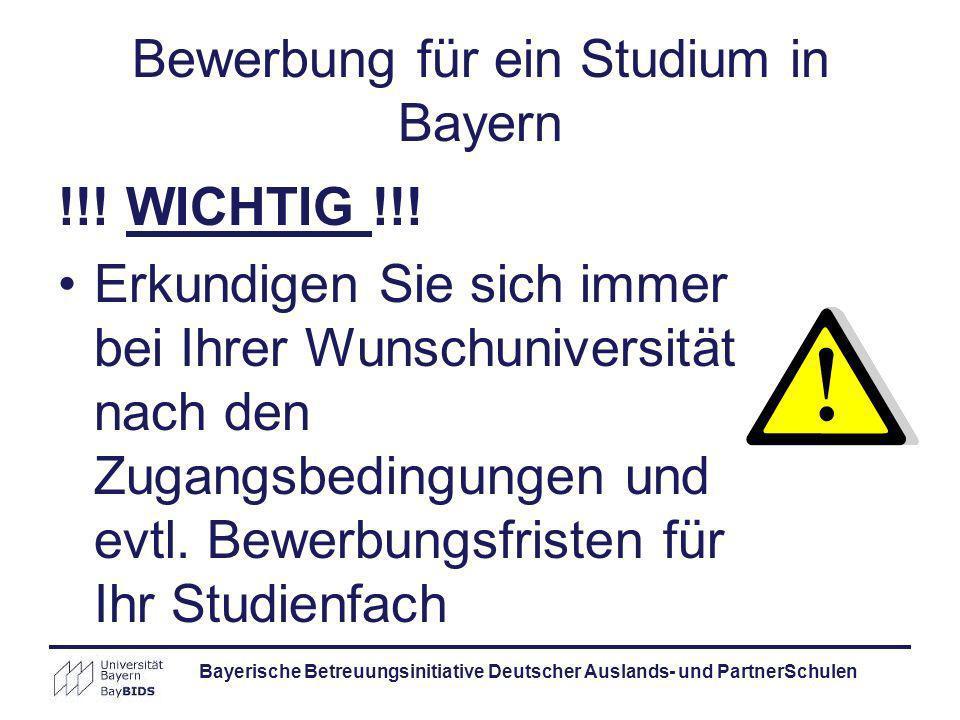 Bayerische Betreuungsinitiative Deutscher Auslands- und PartnerSchulen Bewerbung für ein Studium in Bayern !!! WICHTIG !!! Erkundigen Sie sich immer b