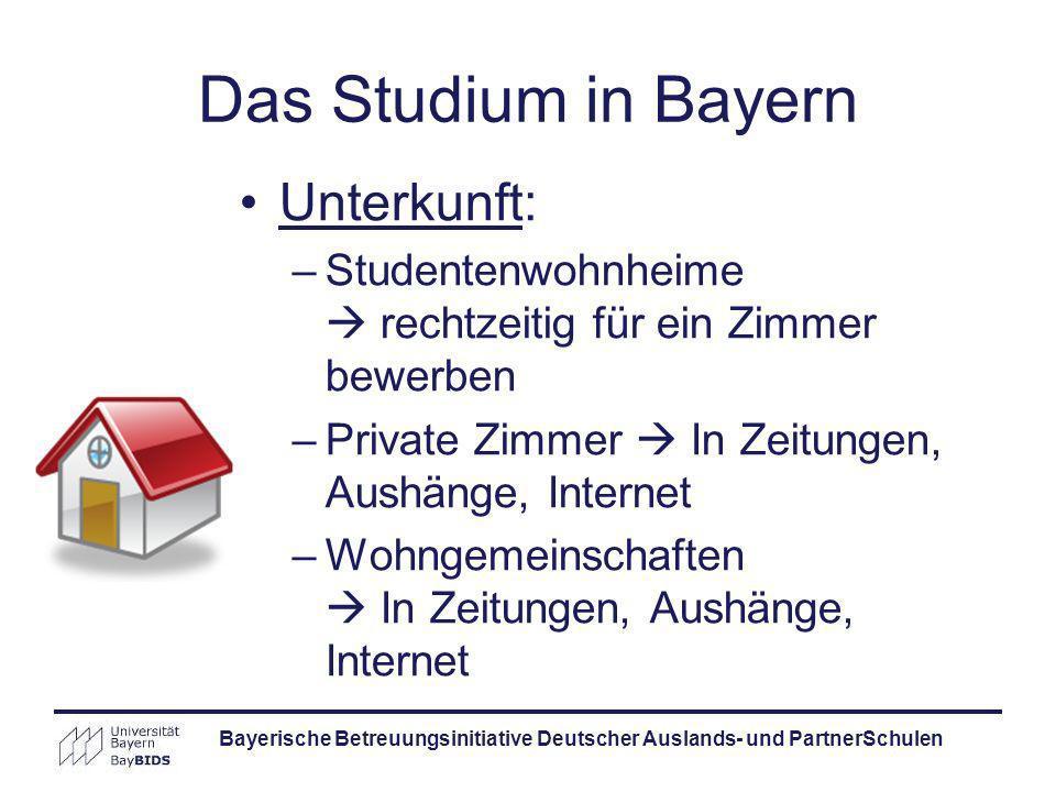 Bayerische Betreuungsinitiative Deutscher Auslands- und PartnerSchulen Das Studium in Bayern Unterkunft: –Studentenwohnheime rechtzeitig für ein Zimme