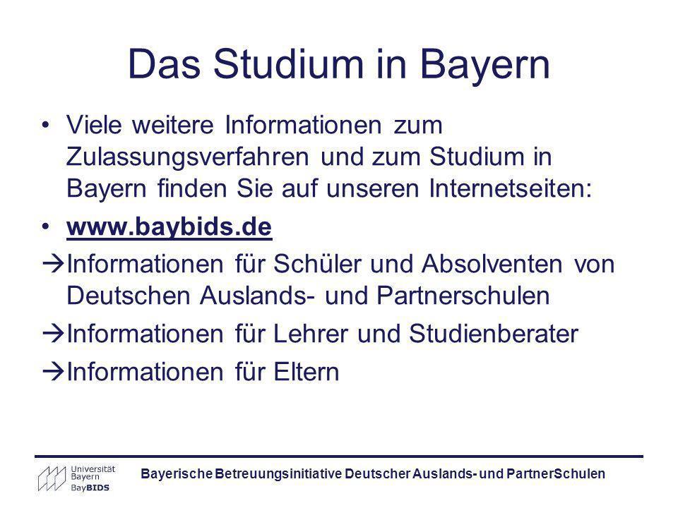 Das Studium in Bayern Bayerische Betreuungsinitiative Deutscher Auslands- und PartnerSchulen Viele weitere Informationen zum Zulassungsverfahren und z
