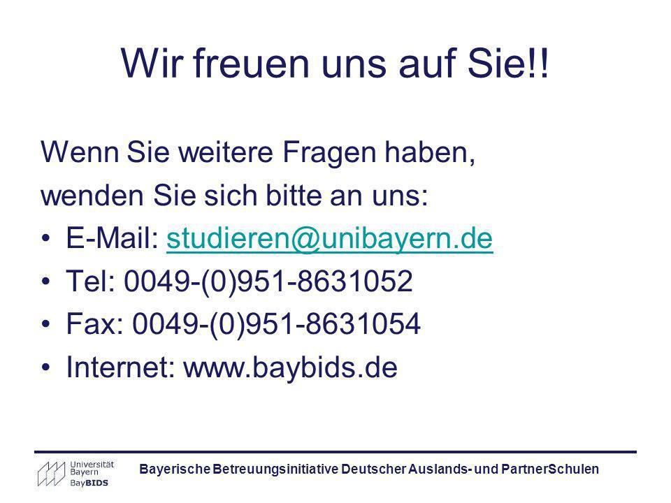 Bayerische Betreuungsinitiative Deutscher Auslands- und PartnerSchulen Wir freuen uns auf Sie!! Wenn Sie weitere Fragen haben, wenden Sie sich bitte a