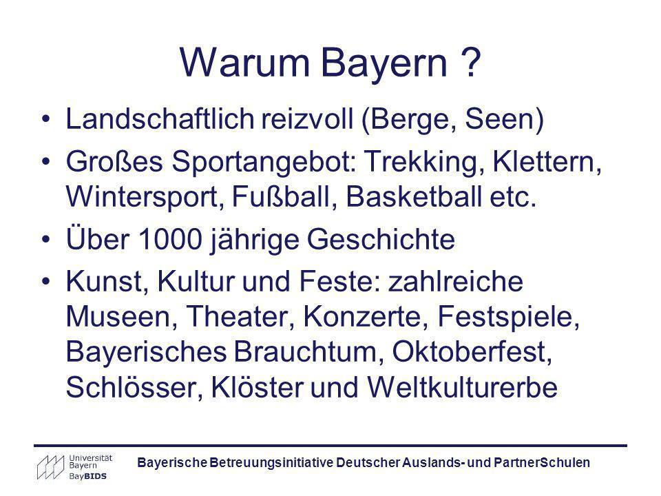 Warum Bayern ? Landschaftlich reizvoll (Berge, Seen) Großes Sportangebot: Trekking, Klettern, Wintersport, Fußball, Basketball etc. Über 1000 jährige