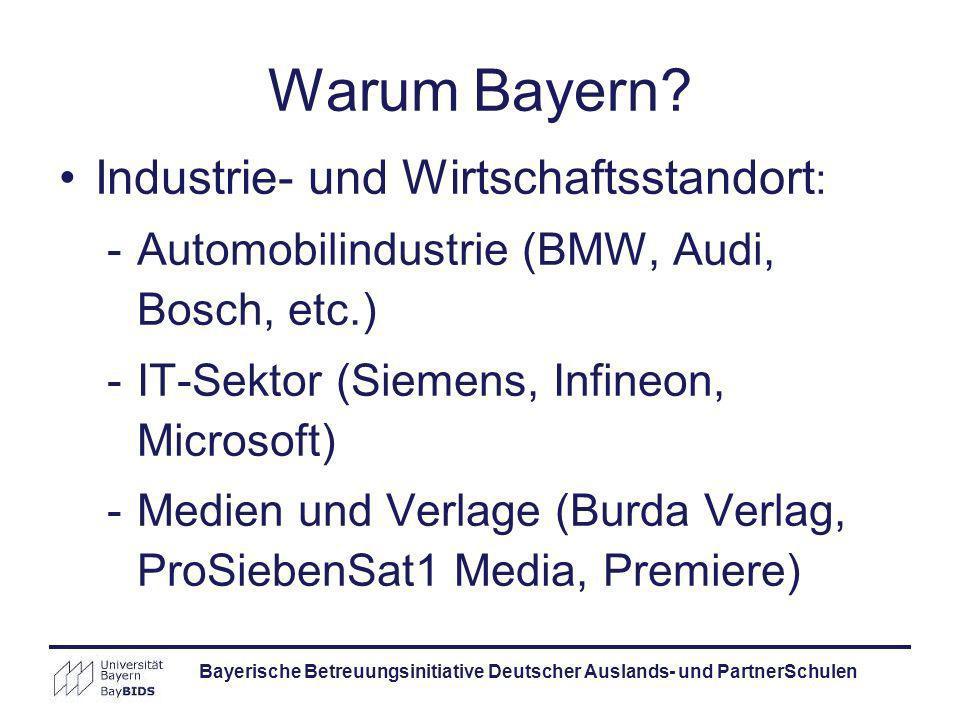 Bayerische Betreuungsinitiative Deutscher Auslands- und PartnerSchulen Warum Bayern? Industrie- und Wirtschaftsstandort : -Automobilindustrie (BMW, Au