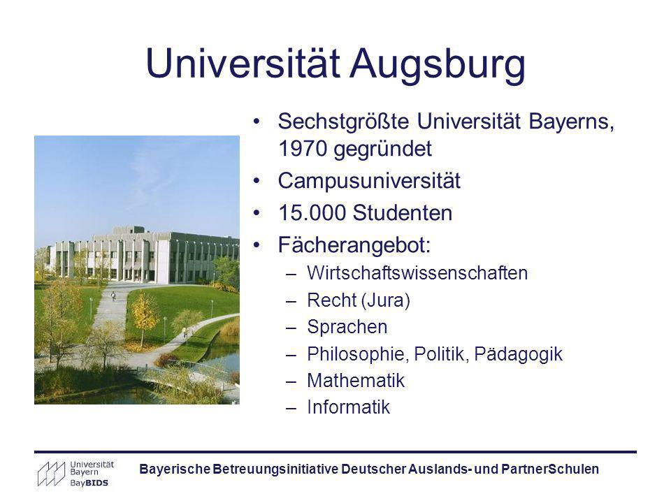 Bayerische Betreuungsinitiative Deutscher Auslands- und PartnerSchulen Universität Augsburg Sechstgrößte Universität Bayerns, 1970 gegründet Campusuni