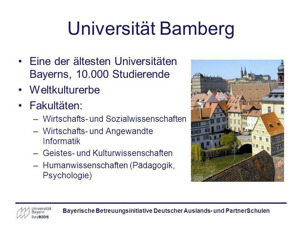 Bayerische Betreuungsinitiative Deutscher Auslands- und PartnerSchulen Universität Bamberg Eine der ältesten Universitäten Bayerns, 10.000 Studierende