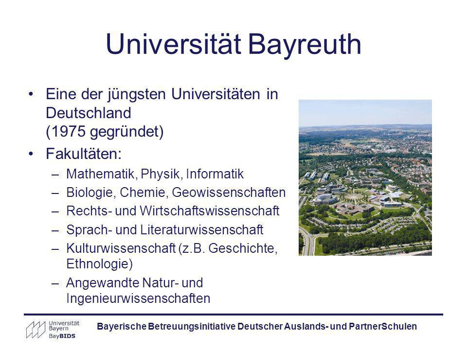 Bayerische Betreuungsinitiative Deutscher Auslands- und PartnerSchulen Universität Bayreuth Eine der jüngsten Universitäten in Deutschland (1975 gegrü