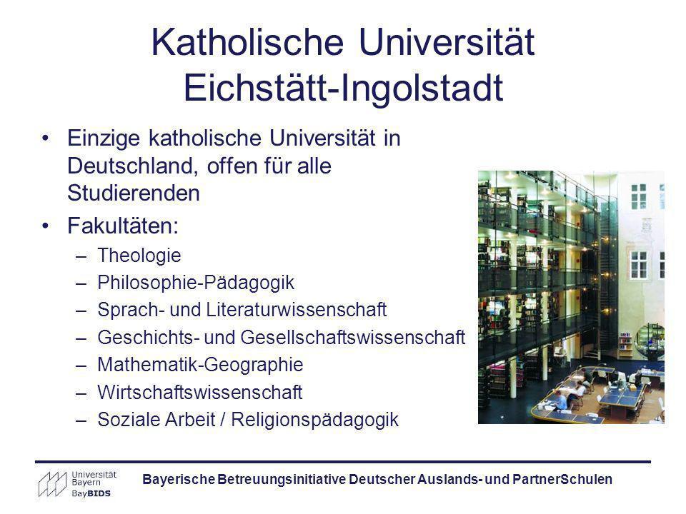 Bayerische Betreuungsinitiative Deutscher Auslands- und PartnerSchulen Katholische Universität Eichstätt-Ingolstadt Einzige katholische Universität in