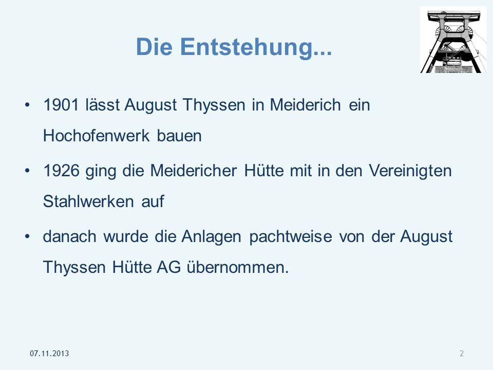 Die Entstehung... 1901 lässt August Thyssen in Meiderich ein Hochofenwerk bauen 1926 ging die Meidericher Hütte mit in den Vereinigten Stahlwerken auf