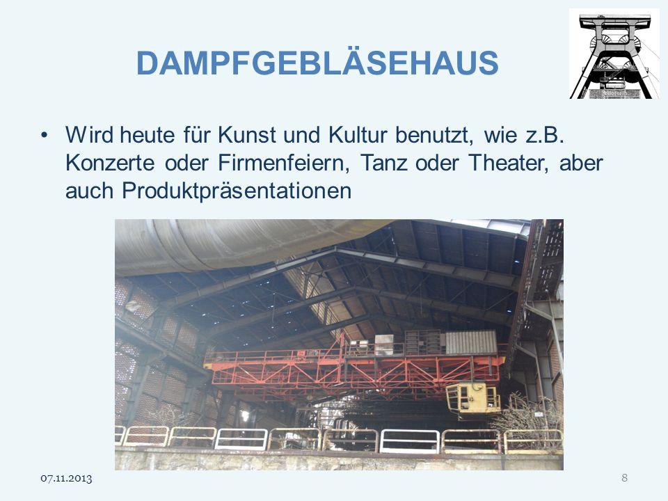 DAMPFGEBLÄSEHAUS Wird heute für Kunst und Kultur benutzt, wie z.B. Konzerte oder Firmenfeiern, Tanz oder Theater, aber auch Produktpräsentationen 07.1