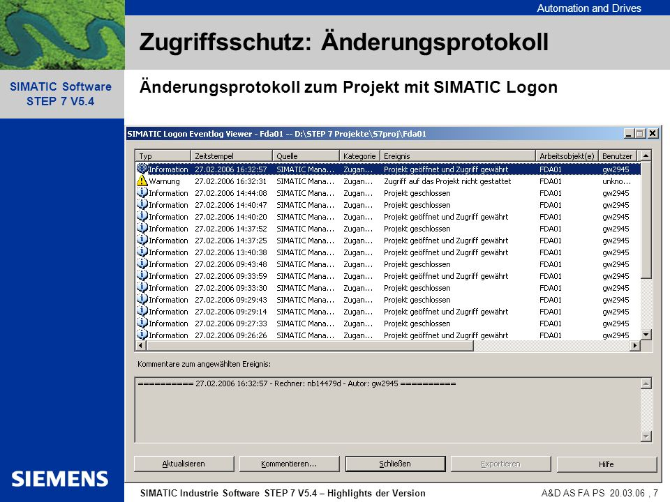 Automation and Drives SIMATIC Industrie Software STEP 7 V5.4 – Highlights der Version SIMATIC Software STEP 7 V5.4 A&D AS FA PS 20.03.06, 8 Zugriffsschutz: Änderungsprotokoll Änderungsprotokoll zur Station mit SIMATIC Logon