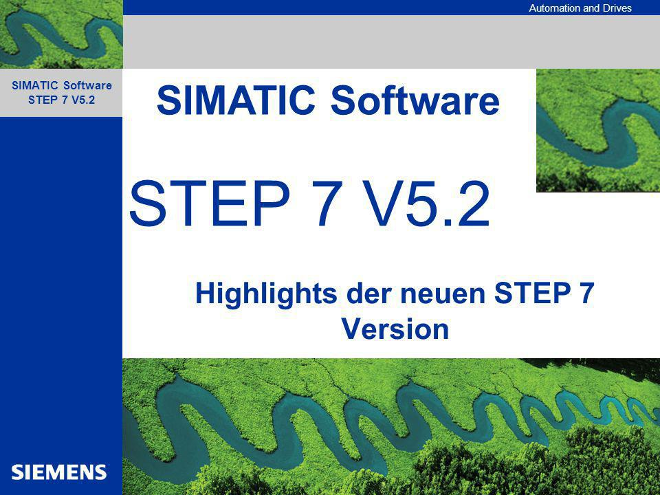 Automation and Drives SIMATIC Industrie Software STEP 7 V5.2 – Highlights der Version SIMATIC Software STEP 7 V5.2 A&D AS FA PS 15.01.03, 32 KOP / AWL / FUP – Editor Weiterentwicklungen bestehender Funktionalität Variablen können direkt im Programmeditor getestet werden.