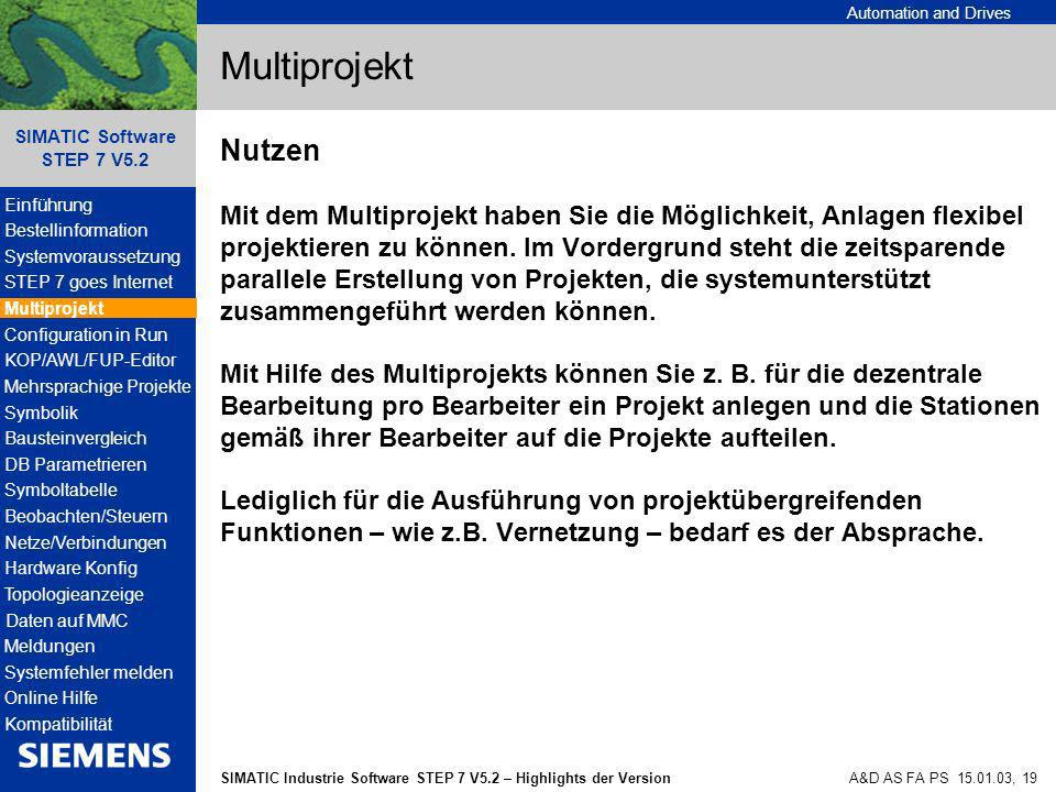 Automation and Drives SIMATIC Industrie Software STEP 7 V5.2 – Highlights der Version SIMATIC Software STEP 7 V5.2 A&D AS FA PS 15.01.03, 19 Multiproj