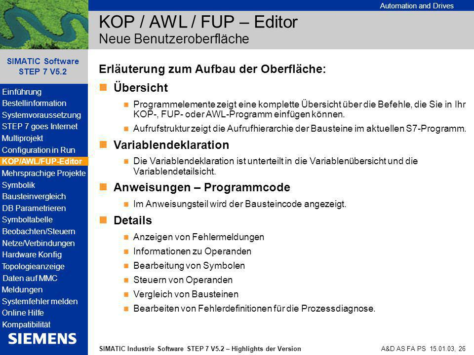 Automation and Drives SIMATIC Industrie Software STEP 7 V5.2 – Highlights der Version SIMATIC Software STEP 7 V5.2 A&D AS FA PS 15.01.03, 26 KOP / AWL