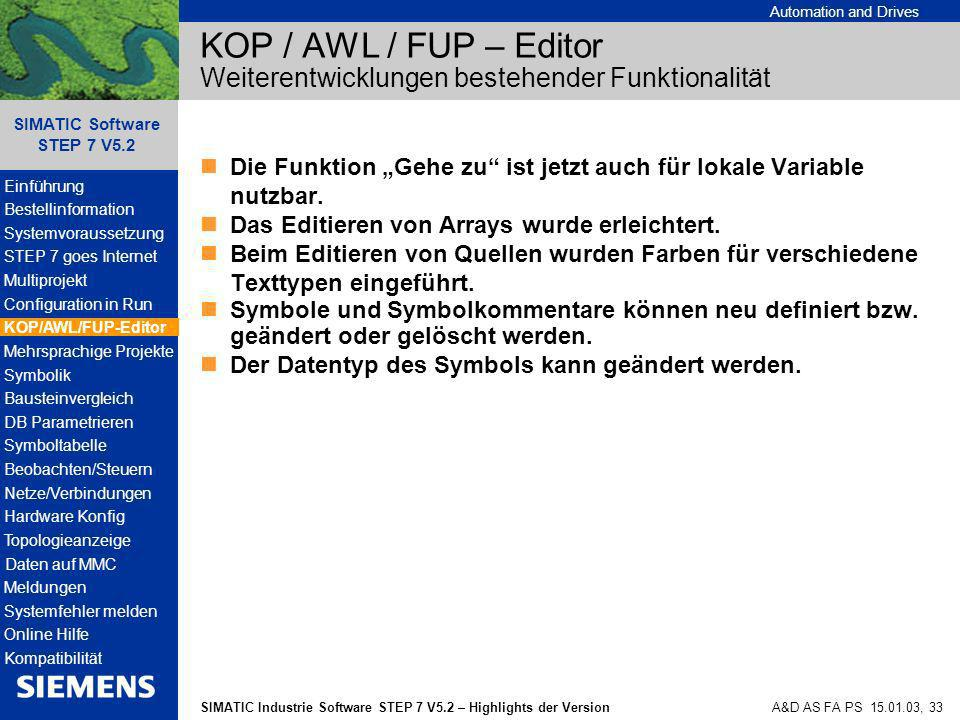 Automation and Drives SIMATIC Industrie Software STEP 7 V5.2 – Highlights der Version SIMATIC Software STEP 7 V5.2 A&D AS FA PS 15.01.03, 33 KOP / AWL
