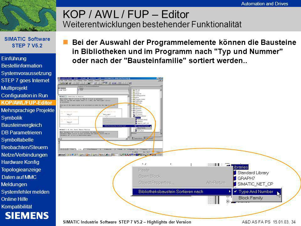 Automation and Drives SIMATIC Industrie Software STEP 7 V5.2 – Highlights der Version SIMATIC Software STEP 7 V5.2 A&D AS FA PS 15.01.03, 34 KOP / AWL