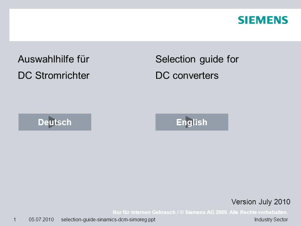 Nur für internen Gebrauch / © Siemens AG 2009. Alle Rechte vorbehalten. Industry Sector1 05.07.2010 selection-guide-sinamics-dcm-simoreg.ppt Auswahlhi
