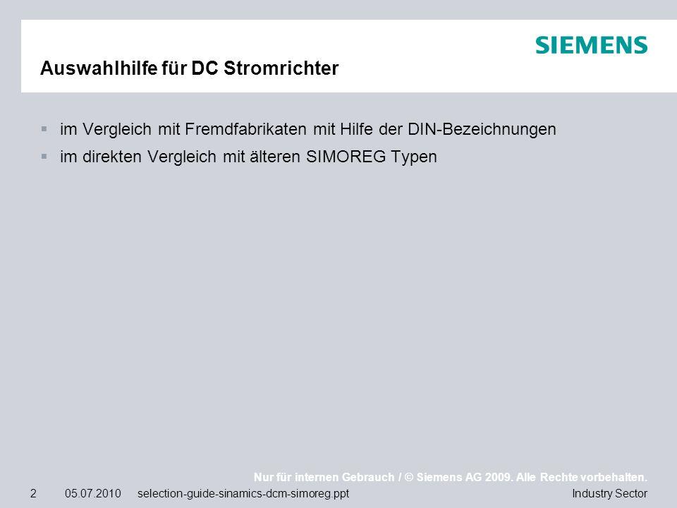 Nur für internen Gebrauch / © Siemens AG 2009. Alle Rechte vorbehalten. Industry Sector2 05.07.2010 selection-guide-sinamics-dcm-simoreg.ppt Auswahlhi