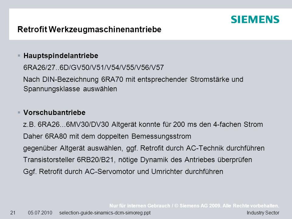 Nur für internen Gebrauch / © Siemens AG 2009. Alle Rechte vorbehalten. Industry Sector21 05.07.2010 selection-guide-sinamics-dcm-simoreg.ppt Retrofit