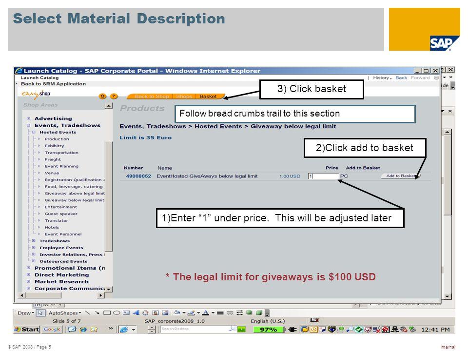 internal© SAP 2008 / Page 6 Add Item to Basket 1) Enter vendor number 90734274 2) Enter date MM/DD/YYY 3) Click add to basket 4) Click Basket