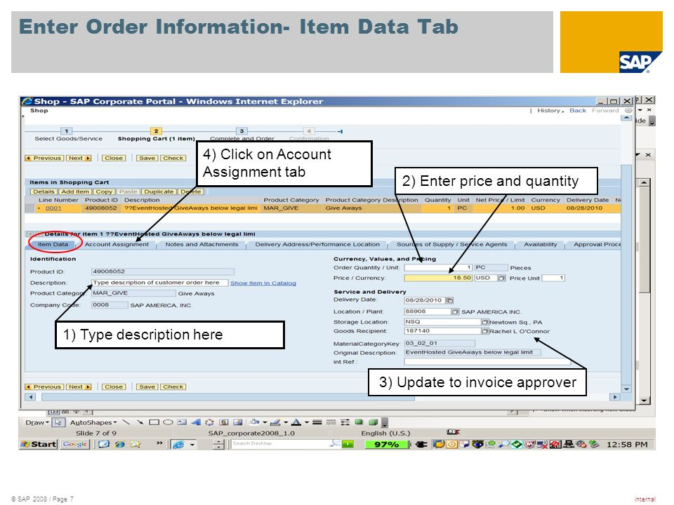 internal© SAP 2008 / Page 8 Enter Item Information- Accounting 1) Use down arrows to select account assignment type.