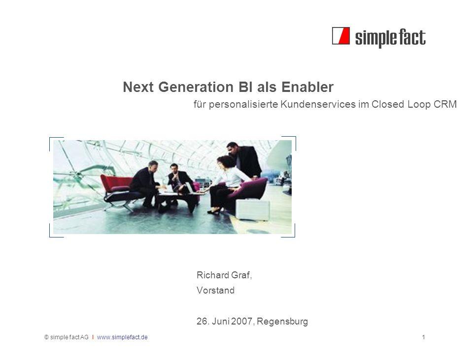 © simple fact AG I www.simplefact.de1 Next Generation BI als Enabler Richard Graf, Vorstand 26. Juni 2007, Regensburg für personalisierte Kundenservic