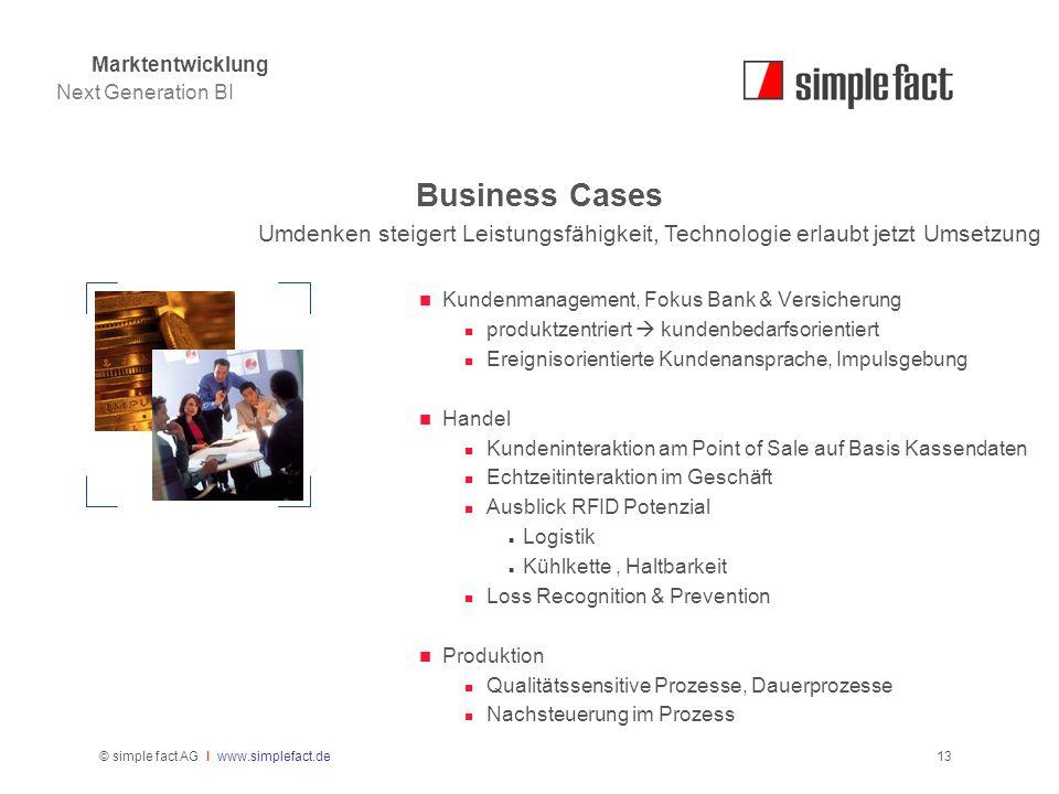 © simple fact AG I www.simplefact.de13 Business Cases Kundenmanagement, Fokus Bank & Versicherung produktzentriert kundenbedarfsorientiert Ereignisori