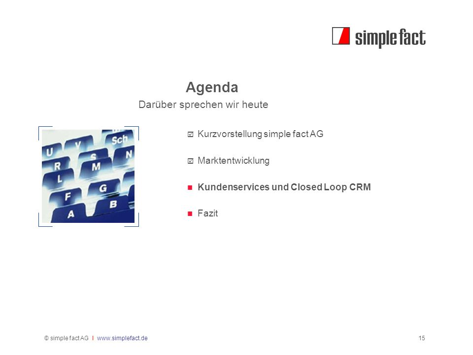 © simple fact AG I www.simplefact.de15 Agenda Darüber sprechen wir heute Kurzvorstellung simple fact AG Marktentwicklung Kundenservices und Closed Loo