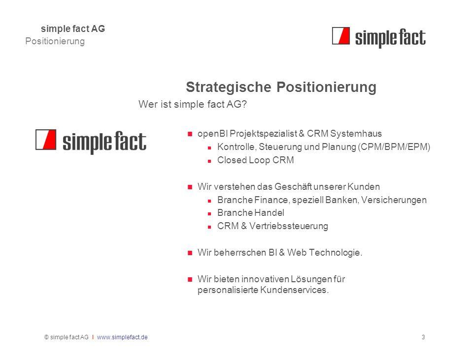 © simple fact AG I www.simplefact.de3 Strategische Positionierung openBI Projektspezialist & CRM Systemhaus Kontrolle, Steuerung und Planung (CPM/BPM/