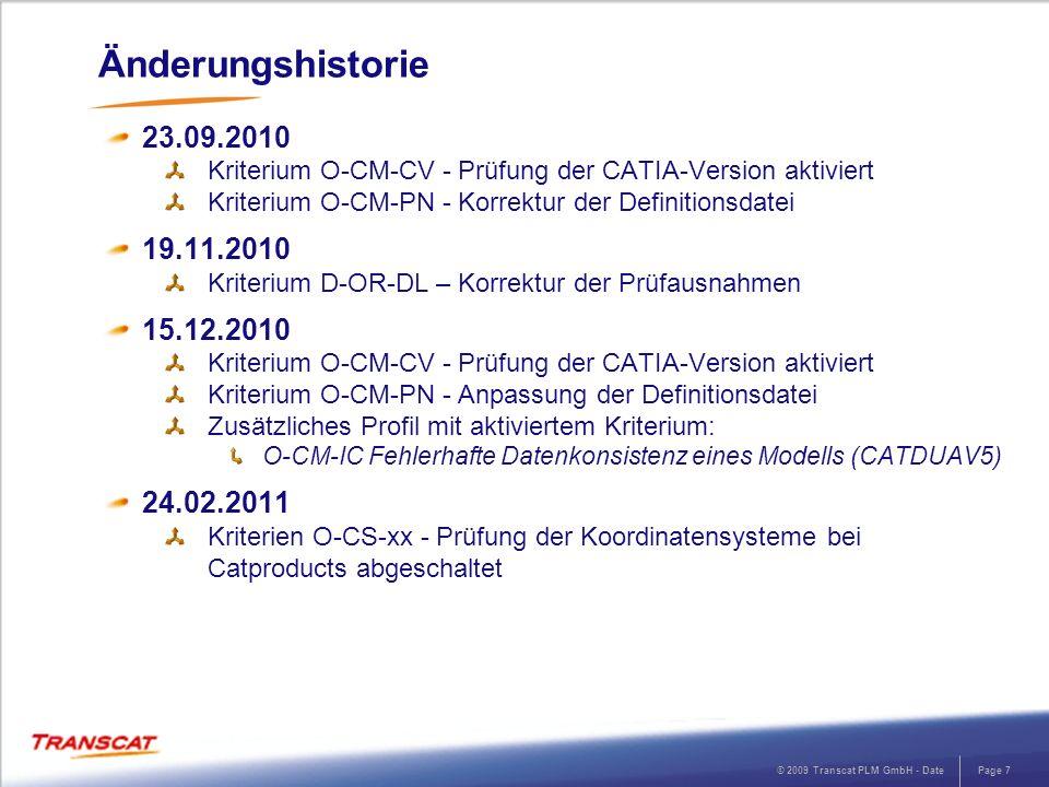 © 2009 Transcat PLM GmbH - DatePage 7 Änderungshistorie 23.09.2010 Kriterium O-CM-CV - Prüfung der CATIA-Version aktiviert Kriterium O-CM-PN - Korrekt