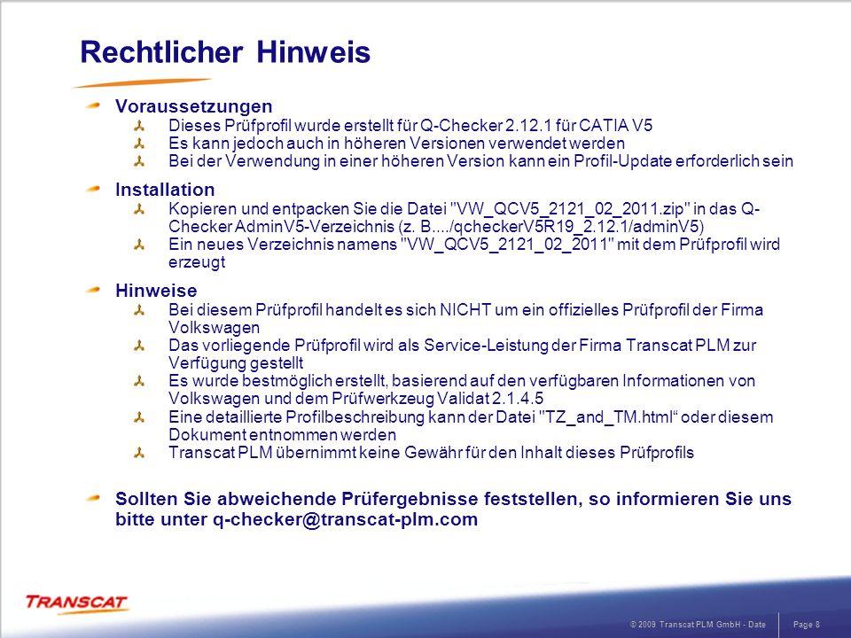 © 2009 Transcat PLM GmbH - DatePage 8 Rechtlicher Hinweis Voraussetzungen Dieses Prüfprofil wurde erstellt für Q-Checker 2.12.1 für CATIA V5 Es kann j